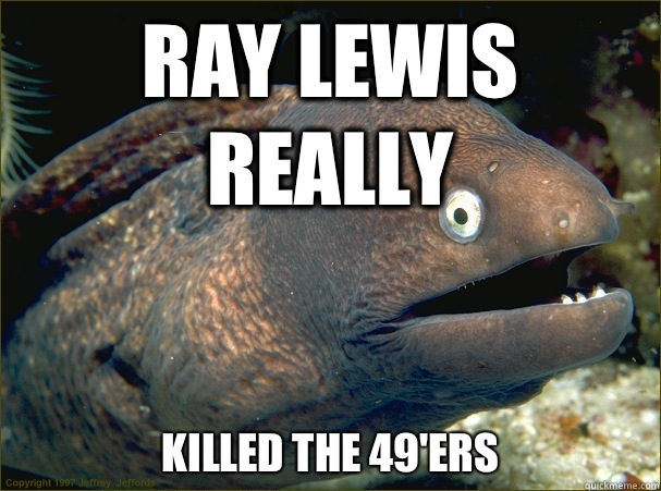 Ray Lewis really Killed the 49ers - Bad Joke Eel