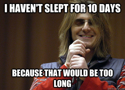 i havent slept for 10 days because that would be too long - Mitch Hedberg Meme