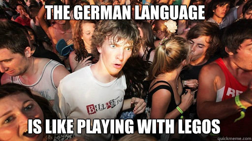 the german language is like playing with legos - Sudden Clarity Clarence