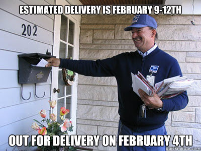 estimated delivery is february 912th out for delivery on fe - Good Guy Mailman