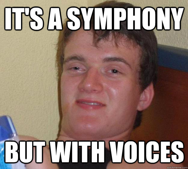 its a symphony but with voices - 10 Guy