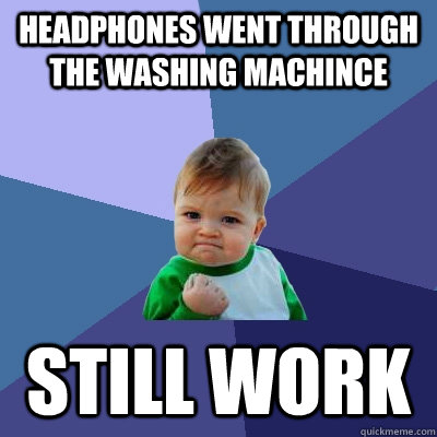headphones went through the washing machince still work - Success Kid