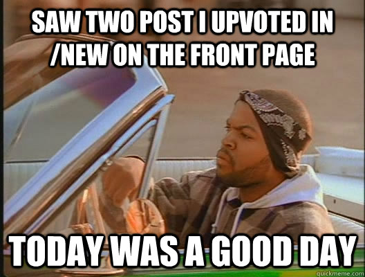 saw two post i upvoted in new on the front page today was a - goodday