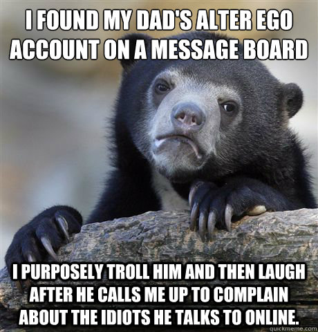 i found my dads alter ego account on a message board i purp - Confession Bear