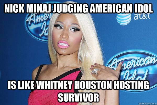nick minaj judging american idol is like whitney houston hos - Nicki Minaj