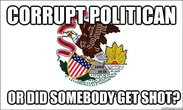 corrupt politican or did somebody get shot - Illinois