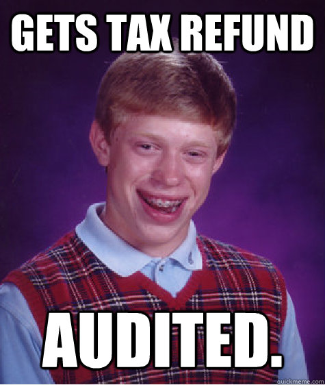 gets tax refund audited - Bad Luck Brian