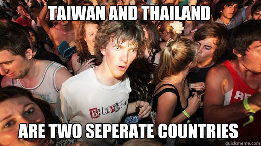 taiwan and thailand are two seperate countries - Sudden Clarity Clarence