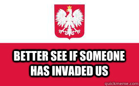 better see if someone has invaded us - Poland Stereotypes