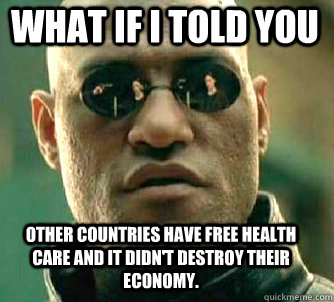 what if i told you other countries have free health care and - Matrix Morpheus