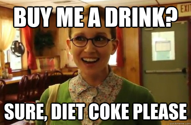 buy me a drink sure diet coke please - Sexually Oblivious Female