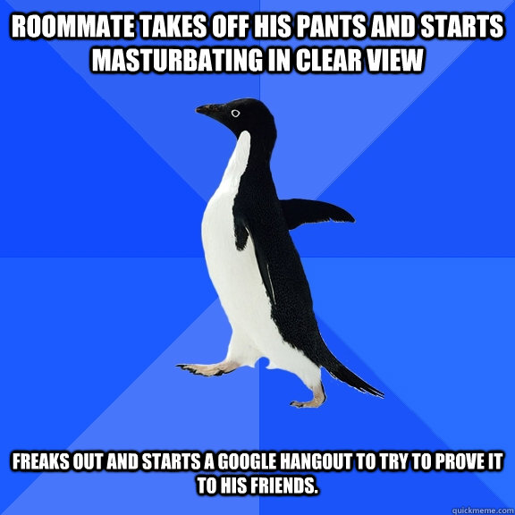 roommate takes off his pants and starts masturbating in clea - Socially Awkward Penguin
