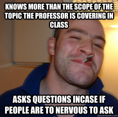 knows more than the scope of the topic the professor is cove - GoodGuyGreg