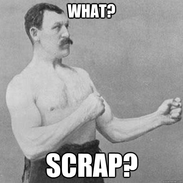 what scrap - overly manly man