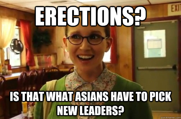 erections is that what asians have to pick new leaders - Sexually Oblivious Female