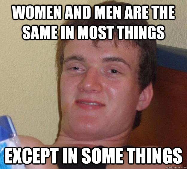 women and men are the same in most things except in some thi - 10 Guy