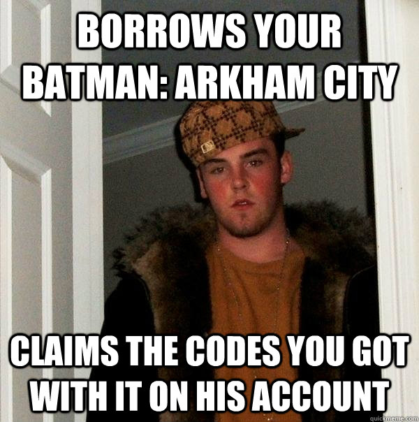 borrows your batman arkham city claims the codes you got wi - Scumbag Steve