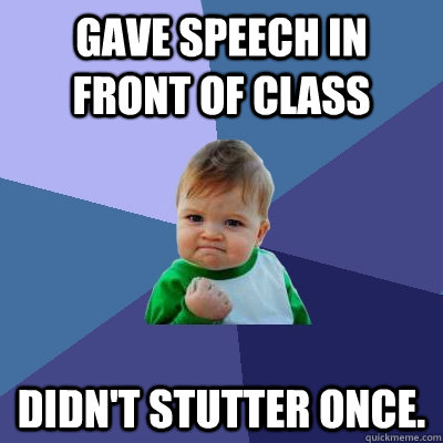 gave speech in front of class didnt stutter once - Success Kid