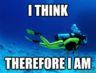 i think therefore i am - Deep Sea Diver
