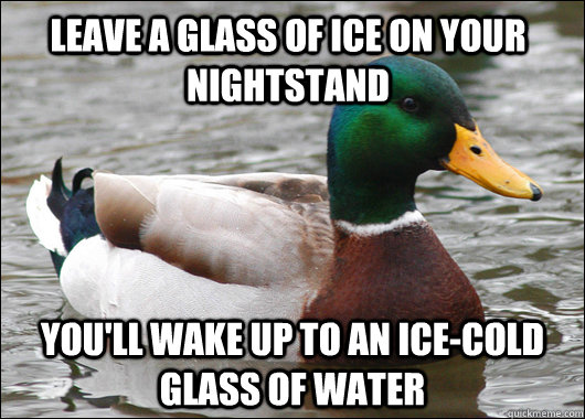 leave a glass of ice on your nightstand youll wake up to an - Actual Advice Mallard
