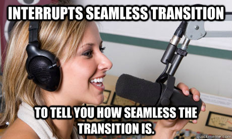 interrupts seamless transition to tell you how seamless the  - scumbag radio dj