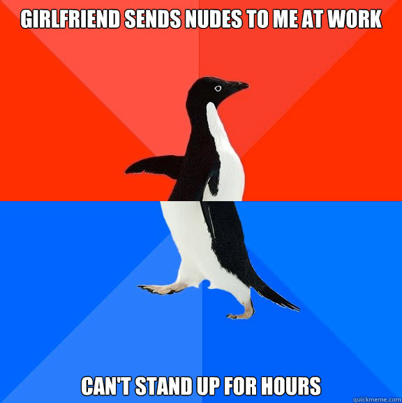 girlfriend sends nudes to me at work cant stand up for hour - Socially Awesome Awkward Penguin