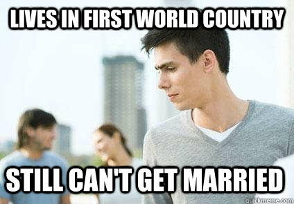 lives in first world country still cant get married -