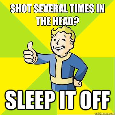 shot several times in the head sleep it off - Fallout new vegas