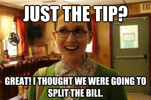 just the tip great i thought we were going to split the bi - Sexually Oblivious Female