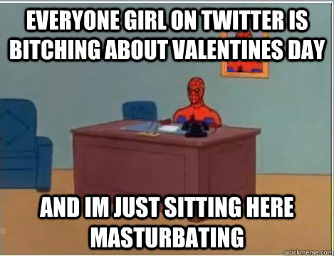 everyone girl on twitter is bitching about valentines day an - Spiderman Desk