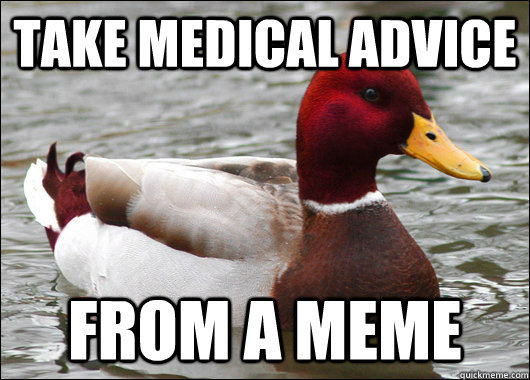 take medical advice from a meme - Malicious Advice Mallard
