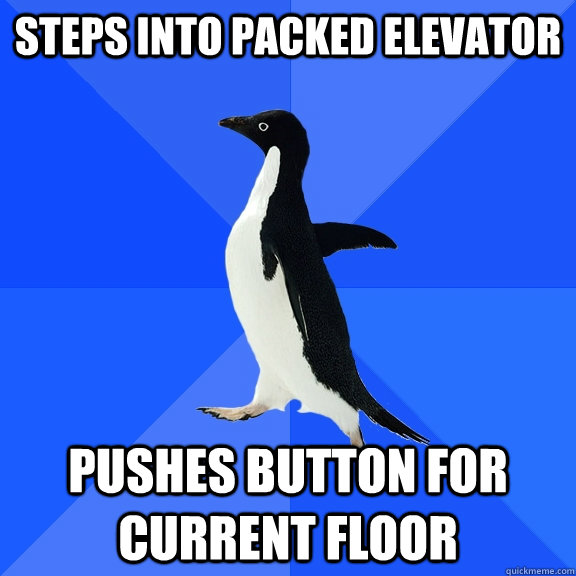 steps into packed elevator pushes button for current floor - Socially Awkward Penguin