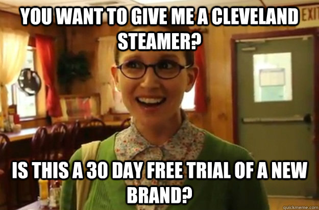 you want to give me a cleveland steamer is this a 30 day fr - Sexually Oblivious Female