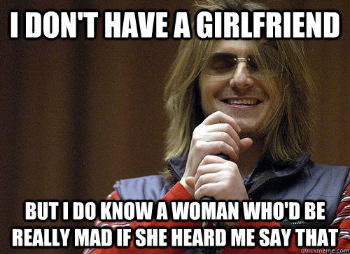 i dont have a girlfriend but i do know a woman whod be rea - Mitch Hedberg Meme