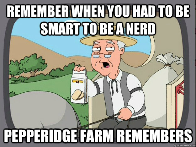 remember when you had to be smart to be a nerd pepperidge fa - Pepperidge Farm Remembers