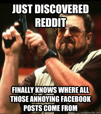 just discovered reddit finally knows where all those annoyin - Angry walter