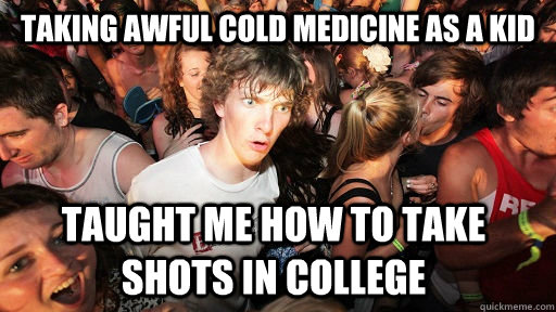 taking awful cold medicine as a kid taught me how to take sh - Sudden Clarity Clarence
