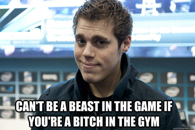 cant be a beast in the game if youre a bitch in the gym - 