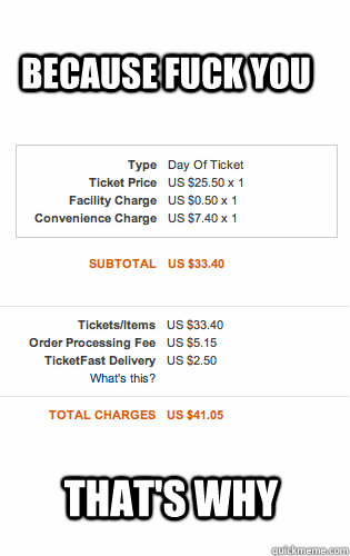 because fuck you thats why - Ticketmaster