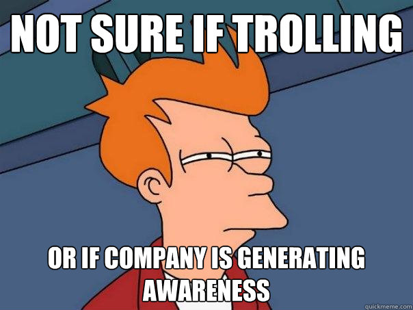 not sure if trolling or if company is generating awareness - Futurama Fry