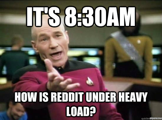 its 830am how is reddit under heavy load - Annoyed Picard HD