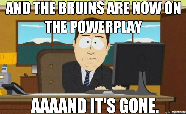 and the bruins are now on the powerplay aaaand its gone - aaaand its gone