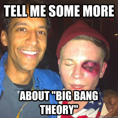 tell me some more about big bang theory -
