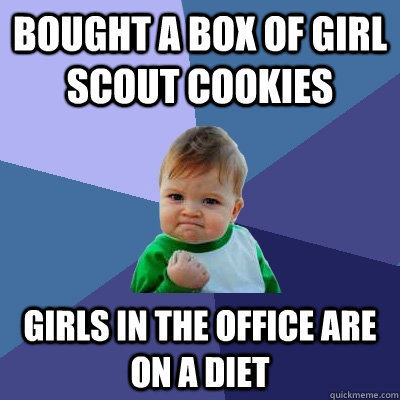 bought a box of girl scout cookies girls in the office are o - Success Kid