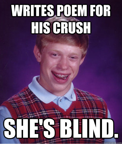 writes poem for his crush shes blind - Bad Luck Brian