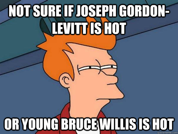 not sure if joseph gordonlevitt is hot or young bruce willi - Futurama Fry