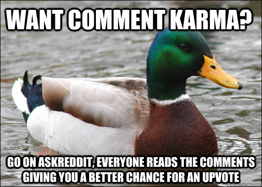 want comment karma go on askreddit everyone reads the comm - Actual Advice Mallard