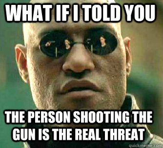 what if i told you the person shooting the gun is the real t - Matrix Morpheus