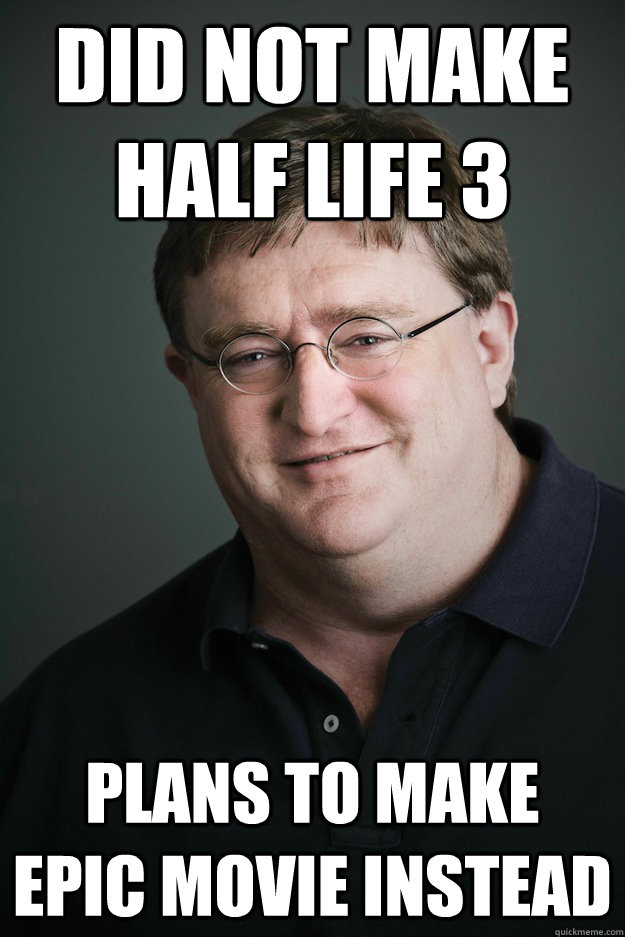 did not make half life 3 plans to make epic movie instead  - Gabe Newell