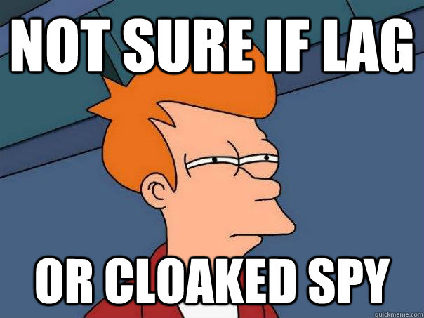 not sure if lag or cloaked spy - Futurama Fry